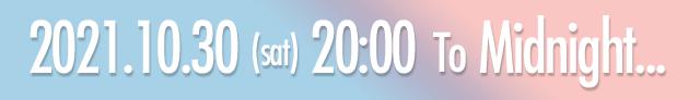 2021.10.30(sat) to 2021.10.31(sun) 20:00